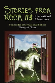 Stories from Room 113 - International Adventures ebook by Concordia International School