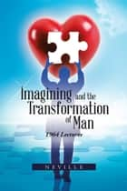 Imagining and the Transformation of Man - 1964 Lectures ebook by NEVILLE