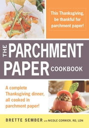 A Parchment Paper Thanksgiving - A Holiday Sampler Menu from the Parchment Paper Cookbook ebook by Brette Sember