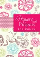 Prayers With Purpose for Women ebook by Compiled by Barbour Staff