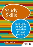 Study Skills 11+: Building the study skills needed for 11+ and pre-tests ebook by Louise Martine