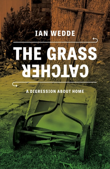 The Grass Catcher - A Digression about Home ebook by Ian Wedde