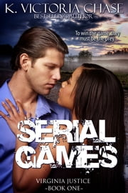 Serial Games (Virginia Justice Book One) ebook by K. Victoria Chase