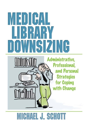 Medical library downsizing ebook by michael schott 9781317790549 medical library downsizing administrative professional and personal strategies for coping with change ebook fandeluxe Gallery