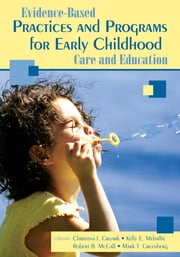 Evidence-Based Practices and Programs for Early Childhood Care and Education ebook by Dr. Christina J. Groark,Kelly E. Mehaffie,Mark T. Greenberg,Dr. Robert B. McCall