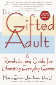 The Gifted Adult - A Revolutionary Guide for Liberating Everyday Genius(tm) ebook by Mary-Elaine Jacobsen