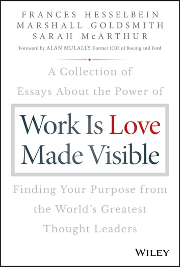 Work Is Love Made Visible Ebook By Frances Hesselbein