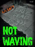 Not Waving ebook by K. A. Laity