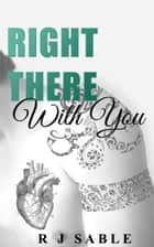 Right There with You ebook by R.J. Sable