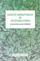 Genetic Improvement of Vegetable Crops ebook by G. Kalloo,B.O. Bergh