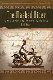 The Masked Rider: Cycling in West Africa ebook by Peart, Neil