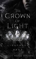 The Crown Of Light (Lightness Saga Book 1) ebook by Stacey Marie Brown