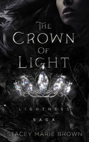 The Crown Of Light (Lightness Saga # 1) ebook by Stacey Marie Brown