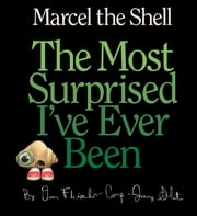 Marcel the Shell: The Most Surprised I've Ever Been ebook by Jenny Slate,Dean Fleischer-Camp