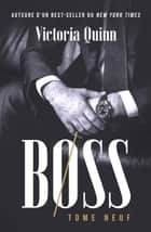 Boss Tome neuf - Boss, #9 ebook by Victoria Quinn
