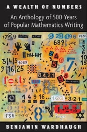 A Wealth of Numbers - An Anthology of 500 Years of Popular Mathematics Writing ebook by Benjamin Wardhaugh
