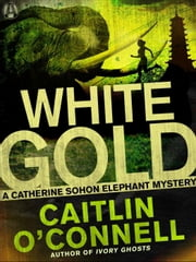 White Gold - A Catherine Sohon Elephant Mystery ebook by Caitlin O'Connell