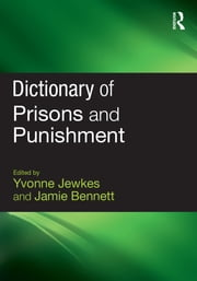 Dictionary of Prisons and Punishment ebook by Yvonne Jewkes,Jamie Bennett