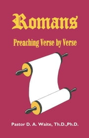 Romans, Preaching Verse by Verse ebook by Waite, Th.D., Ph.D., Pastor D. A.