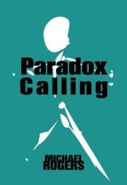 Paradox Calling ebook by Rogers, Michael