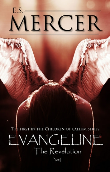 Evangeline Part I - The Revelation ebook by E.S. Mercer
