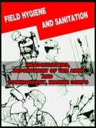 Field Hygiene and Sanitation ebook by Department of Defense