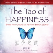 The Tao of Happiness - Stories from Chuang Tzu for Your Spiritual Journey ebook by Derek Lin
