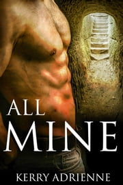 All Mine (1Night Stand collection) ebook by Kerry Adrienne