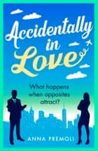 Accidentally in Love - A hilarious, heart-warming Rom-Com ebook by Anna Premoli