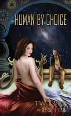 Human by Choice ebook by Travis S. Taylor,Darrell Bain