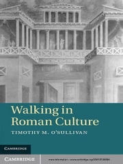 Walking in Roman Culture ebook by Timothy M. O'Sullivan