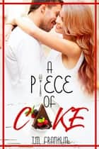 A Piece of Cake ebook by T.M. Franklin