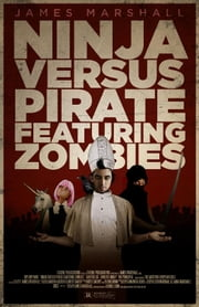 Ninja Versus Pirate Featuring Zombies ebook by James Marshall