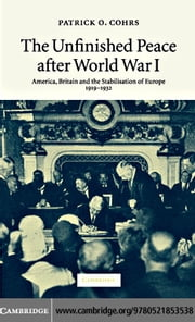 Unfinished Peace World War I ebook by Cohrs, Patrick O.