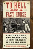 To Hell on a Fast Horse ebook by Mark Lee Gardner