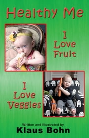 Healthy Me: I Love Fruit, I Love Veggies ebook by Klaus Bohn