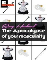 Sissy Husband: The Apocalypse of Your Masculinity ebook by Elle Mesen