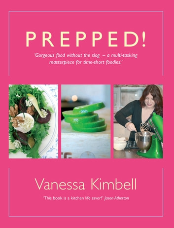 Prepped! - Gorgeous Food without the Slog - a Multi-tasking Masterpiece for Time-short Foodies ebook by Vanessa Kimbell