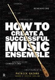 How to Create a Successful Music Ensemble ebook by Patrick Gazard