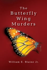 The Butterfly Wing Murders ebook by William E. Blaine Jr.