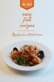 Easy Fish Recipes ebook by Ar Art