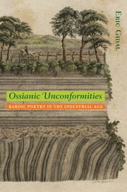 Ossianic Unconformities - Bardic Poetry in the Industrial Age ebook by Eric Gidal,John Tallmadge