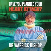 Have You Planned Your Heart Attack: This book may save your life audiobook by Dr Warrick Bishop