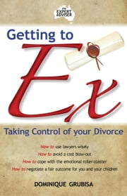Getting to Ex: Taking control of your divorce ebook by Dominique Grubisa