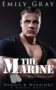 The Marine - Heroes & Warriors: A Heroes Novel ebook by Emily Gray