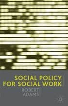 Social Policy for Social Work ebook by Robert Adams,Jo Campling