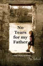 No Tears For My Father ebook by Viga Boland
