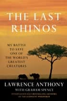 The Last Rhinos ebook by Lawrence Anthony,Graham Spence