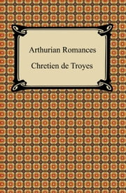 Arthurian Romances ebook by Chretien de Troyes