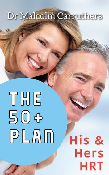 The 50+ Plan - His & Hers HRT ebook by Dr Malcolm Carruthers
